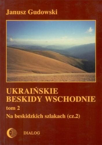 Okładka książki Ukraińskie Beskidy Wschodnie Tom II. Na beskidzkich szlakach. Część 2