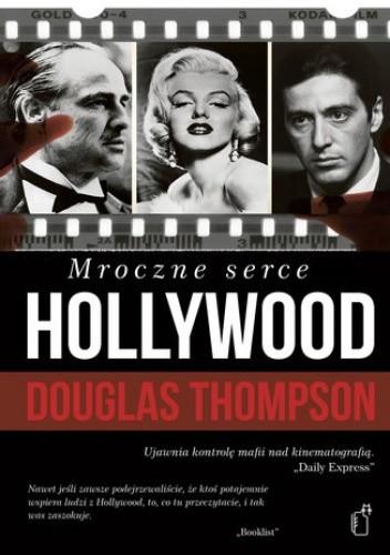 Okładka książki Mroczne serce Hollywood. Przepych, pistolety i hazard  w środku globalnego imperium mafii