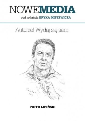 Okładka książki NOWE MEDIA pod redakcją Eryka Mistewicza: Autorze! Wydaj się sam!