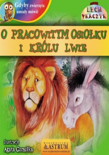 Okładka książki O pracowitym osiołku i królu lwie - bajka