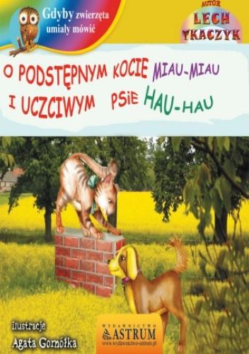 Okładka książki O podstępnym kocie Miau-miau i uczciwym psie Hau-hau - bajka