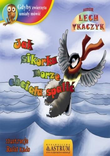 Okładka książki Jak sikorka morze chciała spalić - bajka