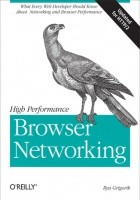 High Performance Browser Networking. What every web developer should know about networking and web performance