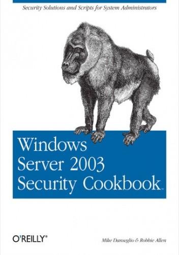 Okładka książki Windows Server 2003 Security Cookbook. Security Solutions and Scripts for System Administrators