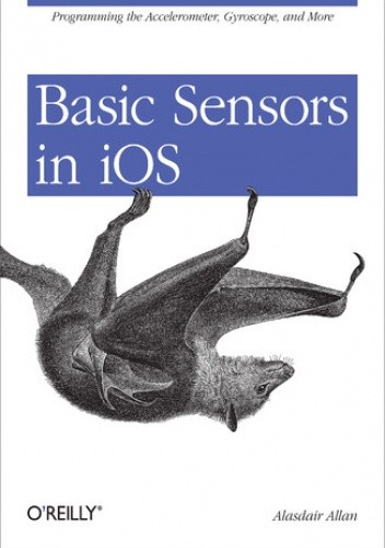 Okładka książki Basic Sensors in iOS. Programming the Accelerometer, Gyroscope, and More