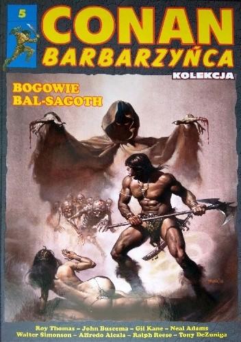 Okładka książki Conan Barbarzyńca. Tom 5 - Bogowie Bal-Sagoth