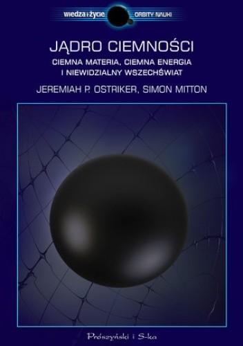 Okładka książki Jadro ciemności. Ciemna materia,ciemna energia i niewidzialny Wszechświat