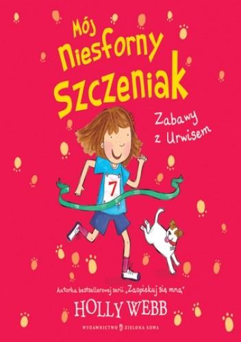 Okładka książki Mój niesforny szczeniak cz. 3. Zabawy z Urwisem