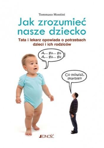 Okładka książki Jak zrozumieć nasze dziecko. Tata lekarz opowiada o potrzebach dzieci i ich rodziców