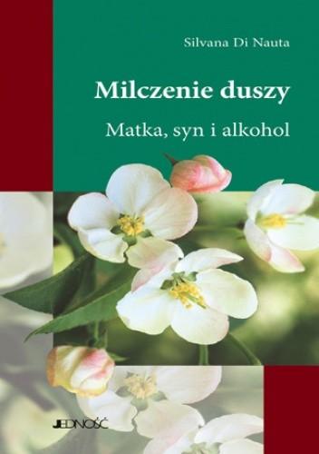 Okładka książki Milczenie duszy. Matka, syn, alkohol