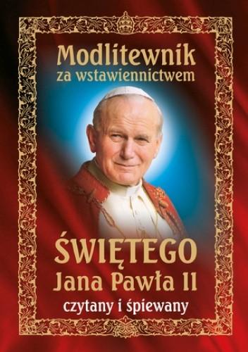 Okładka książki Modlitewnik za wstawiennictwem świętego Jana Pawła II czytany i śpiewany