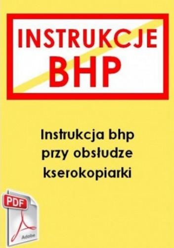 Okładka książki Instrukcja bhp przy obsłudze kserokopiarki