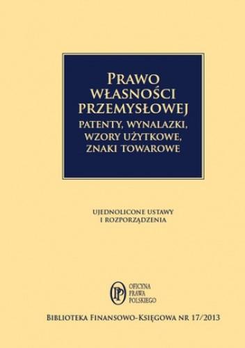 Okładka książki Prawo własności przemysłowej, Patenty, wynalazki, wzory użytkowej