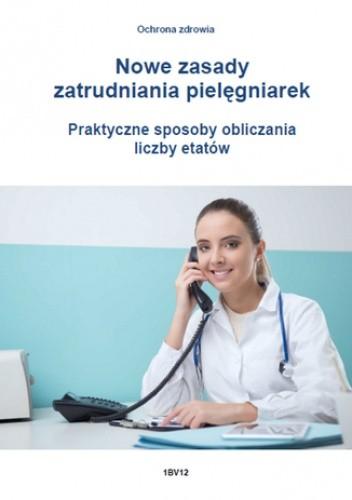 Okładka książki Nowe zasady zatrudniania pielęgniarek. Praktyczne sposoby obliczania liczby etatów