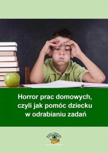 Okładka książki Horror prac domowych, czyli jak pomóc dziecku w odrabianiu zadań