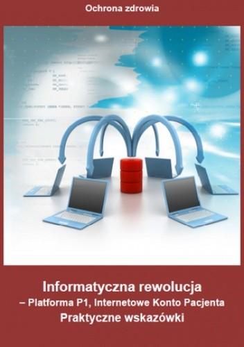 Okładka książki Informatyczna rewolucja - Platforma P1, Internetowe Konto Pacjenta