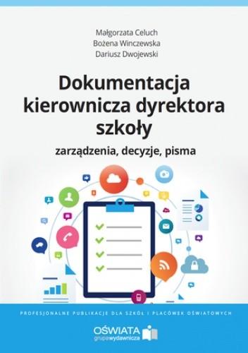 Okładka książki Dokumentacja kierownicza dyrektora szkoły. Zarządzenia. Decyzje. Pisma