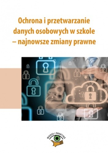 Okładka książki Ochrona i przetwarzanie danych osobowych w szkole - najnowsze zmiany prawne