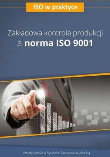 Okładka książki Zakładowa kontrola produkcji a norma ISO 9001 - wydanie II