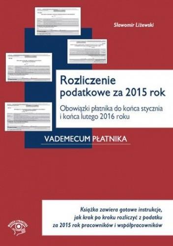 Okładka książki Rozliczenie podatkowe za 2015 rok. Obowiązki płatnika do końca stycznia i końca lutego 2016 roku
