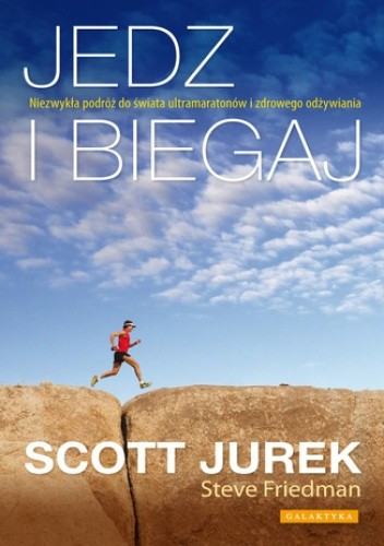 Okładka książki Jedz i biegaj. Niezwykła podróż do świata ultramaratonów i zdrowego odżywiania