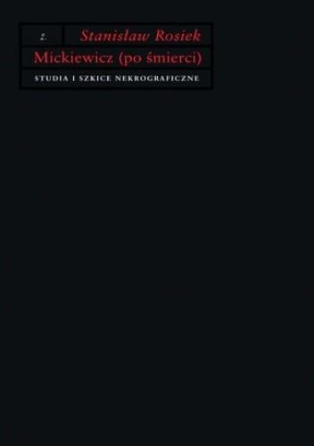 Okładka książki Mickiewicz (po śmierci). Studia i szkice nekrograficzne