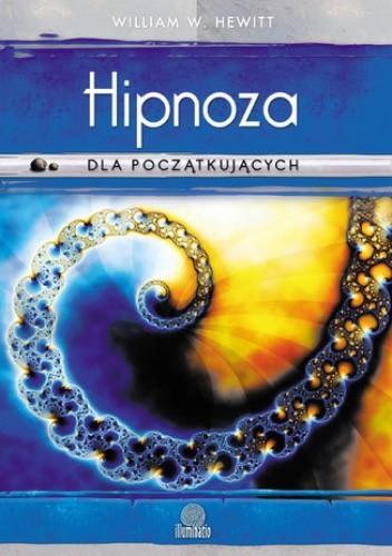 Okładka książki Hipnoza dla początkujących. Sięgnij do nowych poziomów świadomości