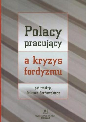 Okładka książki Polacy pracujący a kryzys fordyzmu