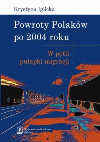 Okładka książki Powroty Polaków po 2004 roku. W pętli pułapki migracji