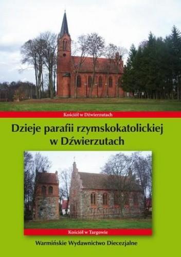 Okładka książki Dzieje parafii rzymskokatolickiej w Dźwierzutach