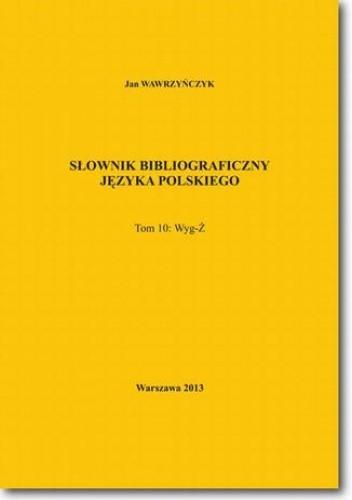 Okładka książki Słownik bibliograficzny języka polskiego Tom 10  (Wyg-Ż)