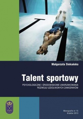 Okładka książki Talent sportowy - psychologiczne i środowiskowe uwarunkowania rozwoju uzdolnionych zawodników