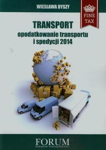 Okładka książki Transport opodatkowanie transportu i spedycji 2014
