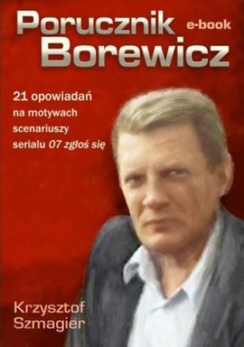 Okładka książki Porucznik Borewicz - 21 opowiadań na motywach scenariuszy serialu 07 zgłoś się