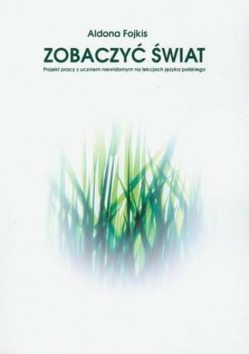 Okładka książki Zobaczyć świat. Praca z uczniem niewidomym na lekcjach języka polskiego
