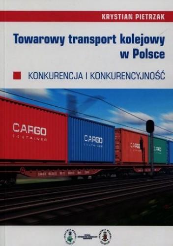 Okładka książki Towarowy transport kolejowy w Polsce. Konkurencja i konkurencyjność