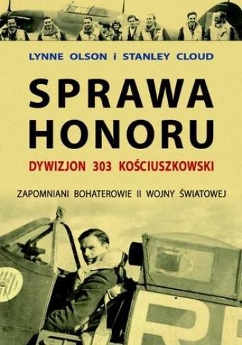 Okładka książki Sprawa honoru. Dywizjon 303 Kościuszkowski. Zapomniani Bohaterowie II Wojny Światowej