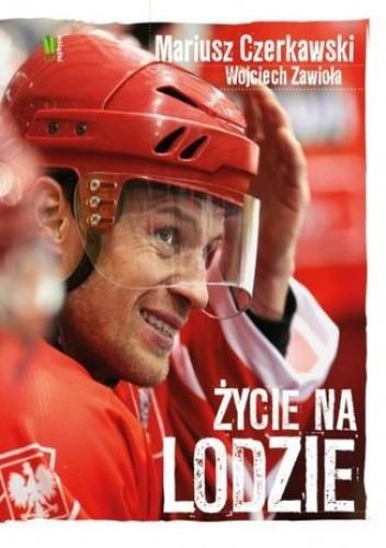 Okładka książki Życie na lodzie. Mariusz Czerkawski