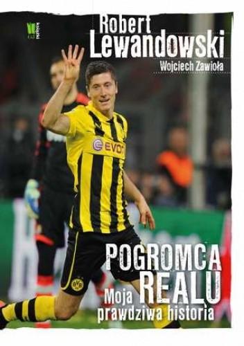 Okładka książki Robert Lewandowski. Pogromca Realu