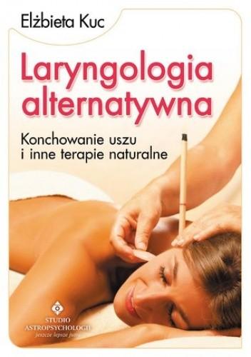 Okładka książki Laryngologia alternatywna. Konchowanie uszu i inne terapie naturalne