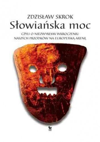 Okładka książki Słowiańska moc, czyli o niezwykłym wkroczeniu naszych przodków na europejską arenę