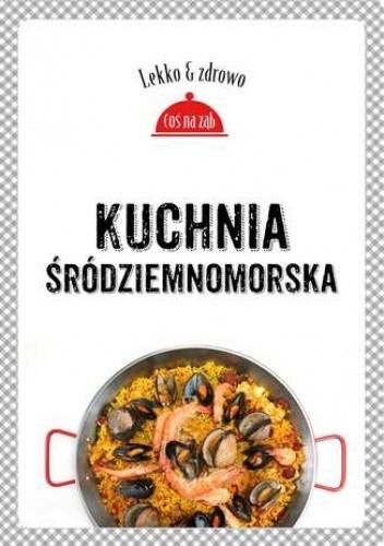 Okładka książki Kuchnia śródziemnomorska. Lekko i zdrowo