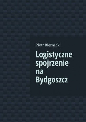Okładka książki Logistyczne spojrzenie na Bydgoszcz