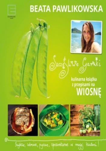 Okładka książki Szczęśliwe garnki. Kulinarne przepisy na wiosnę
