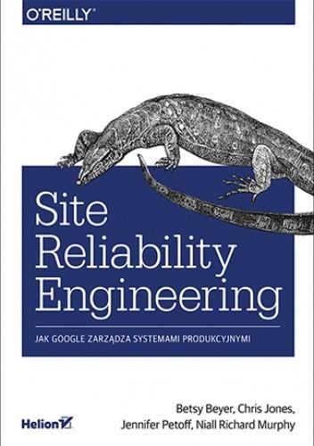 Okładka książki Site Reliability Engineering. Jak Google zarządza systemami producyjnymi