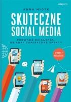 Skuteczne social media. Prowadź działania, osiągaj zamierzone efekty. Wydanie 2 rozszerzone