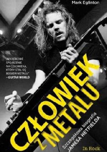 Okładka książki Człowiek z metalu. Szczegółowa biografia Jamesa Hetfielda