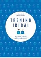 Trening ikigai. Japońska sztuka codziennej radości