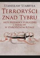 Terroryści znad Tybru. Akty przemocy publicznej i zamachy w starożytnym Rzymie
