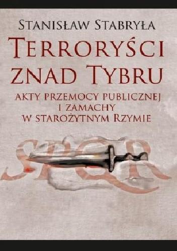 Okładka książki Terroryści znad Tybru. Akty przemocy publicznej i zamachy w starożytnym Rzymie